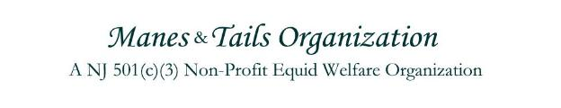 Manes and Tails Organization, a NJ 501(c)(3) Non Profit Horse Welfare Organization